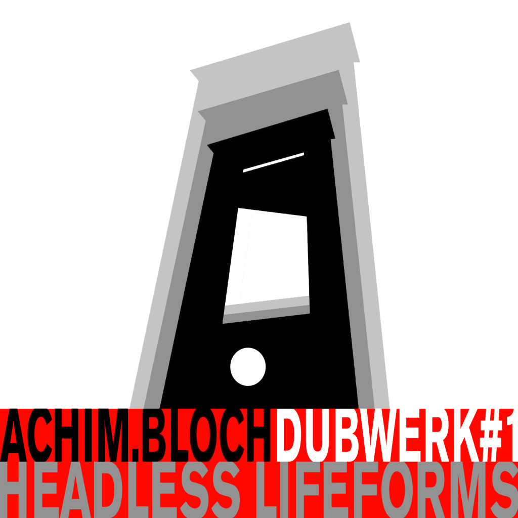 Dubwerk#1 Headless Lifeforms - achim.bloch