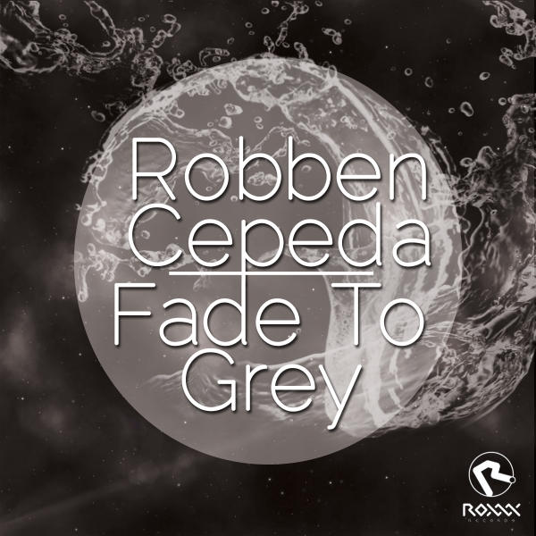 Robben Cepeda - Fade To Grey