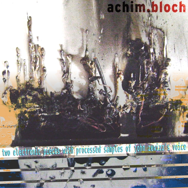 achim.bloch - Two Electronic Pieces With Processed Samples Of John Zewizz's Voice