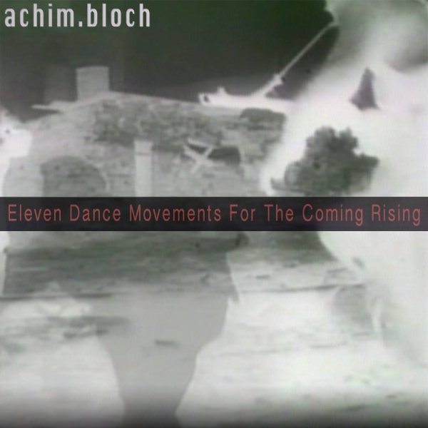 Eleven Dance Movements For The Coming Rising - Achim Bloch